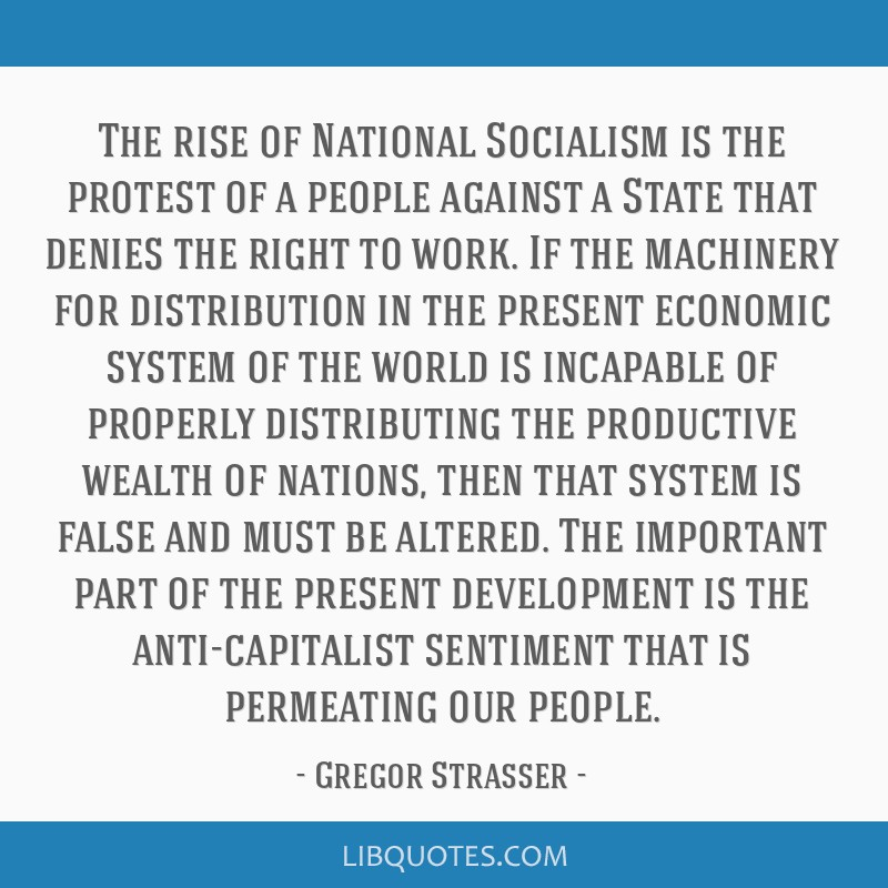 The rise of National Socialism is the protest of a people against a State that denies the right to work. If the machinery for distribution in the...