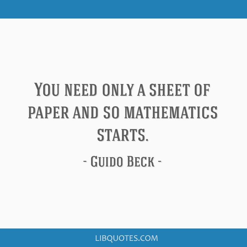 You need only a sheet of paper and so mathematics starts.