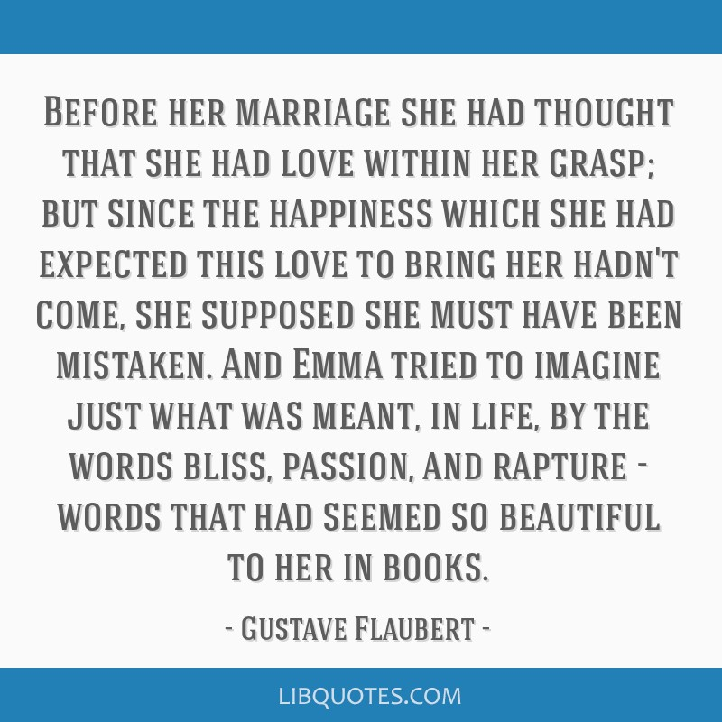 Before her marriage she had thought that she had love within her grasp; but since the happiness which she had expected this love to bring her hadn't...