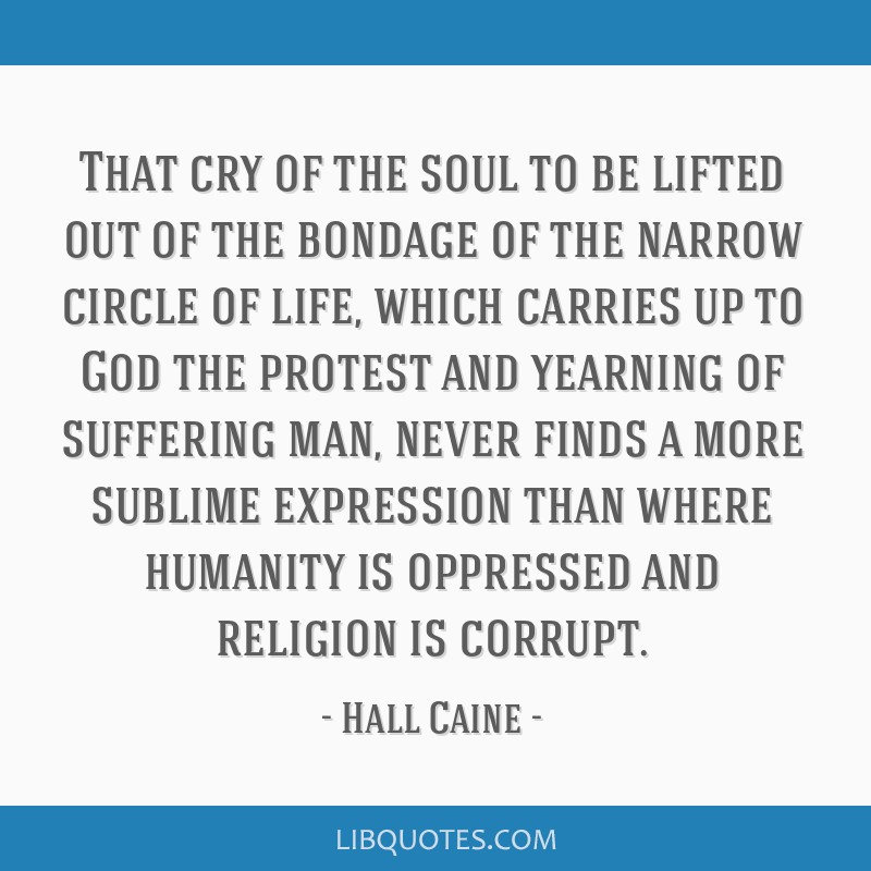 That cry of the soul to be lifted out of the bondage of the narrow circle of life, which carries up to God the protest and yearning of suffering man, ...