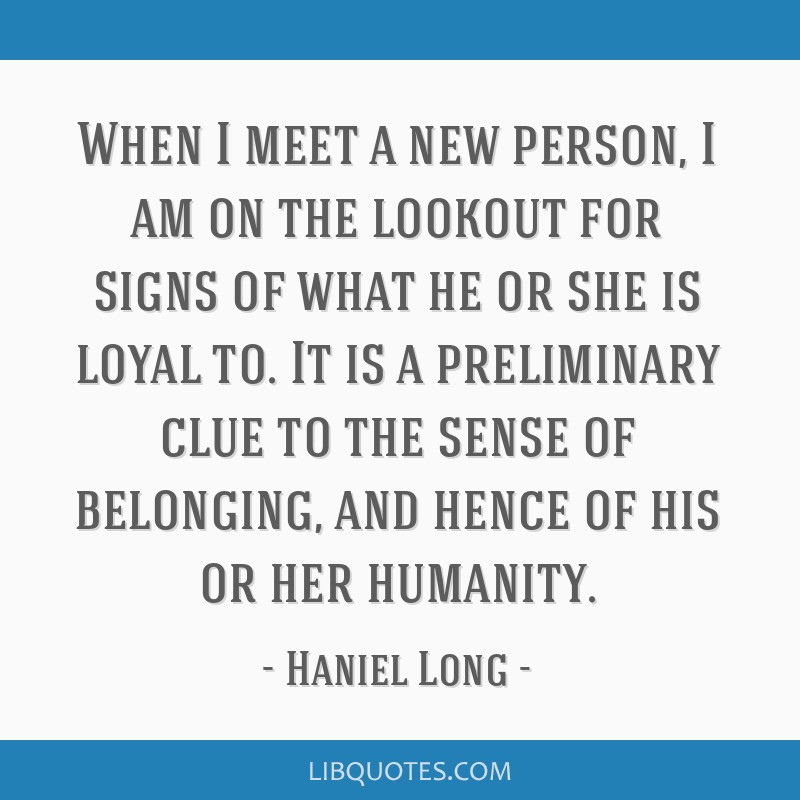 When I meet a new person, I am on the lookout for signs of what he or she is loyal to. It is a preliminary clue to the sense of belonging, and hence...