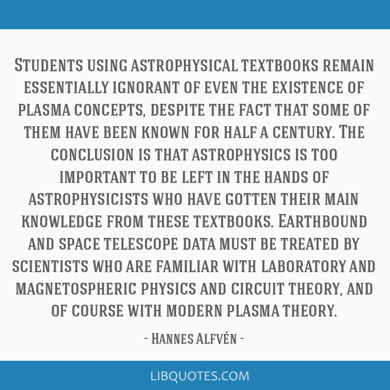 Students using astrophysical textbooks remain essentially ignorant of even the existence of plasma concepts, despite the fact that some of them have...