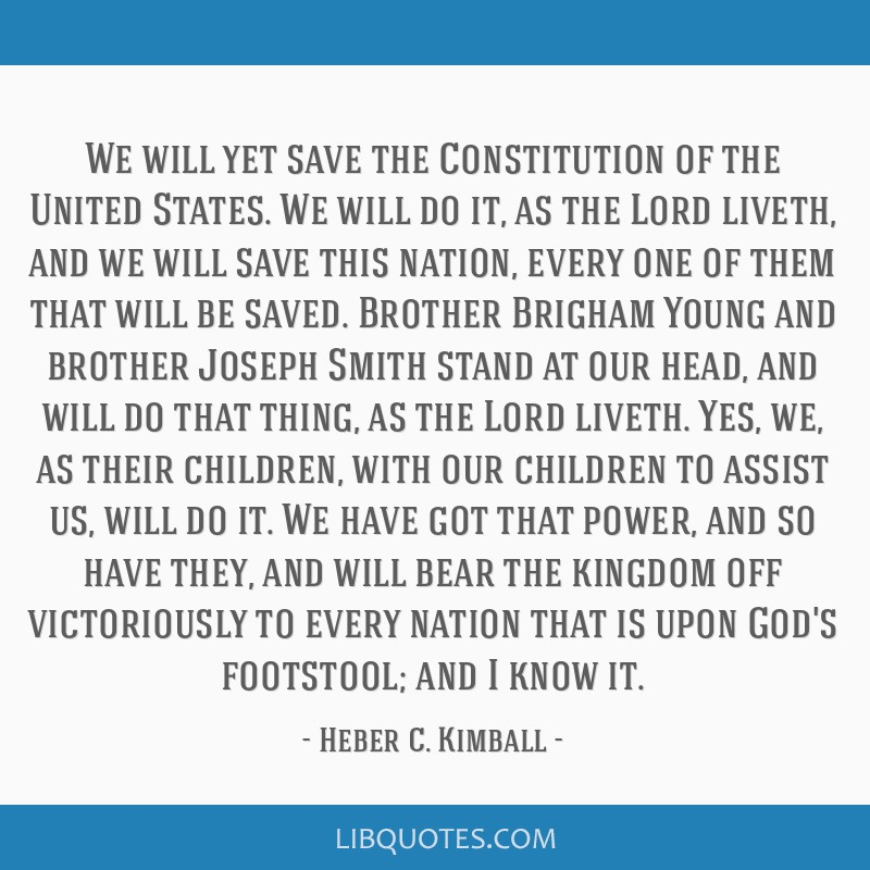 We will yet save the Constitution of the United States. We will do it, as the Lord liveth, and we will save this nation, every one of them that will...
