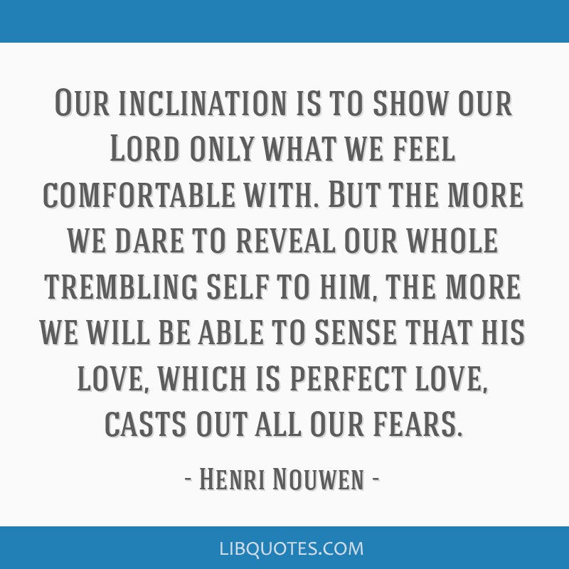 Our inclination is to show our Lord only what we feel comfortable with. But the more we dare to reveal our whole trembling self to him, the more we...