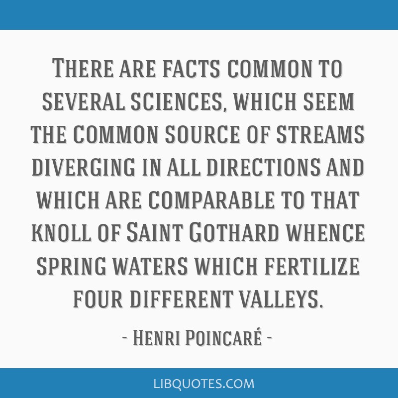 There are facts common to several sciences, which seem the common source of streams diverging in all directions and which are comparable to that...