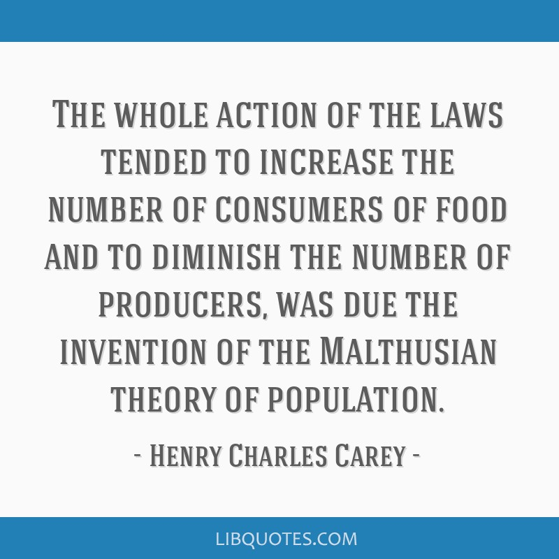 The whole action of the laws tended to increase the number of consumers of food and to diminish the number of producers, was due the invention of the ...