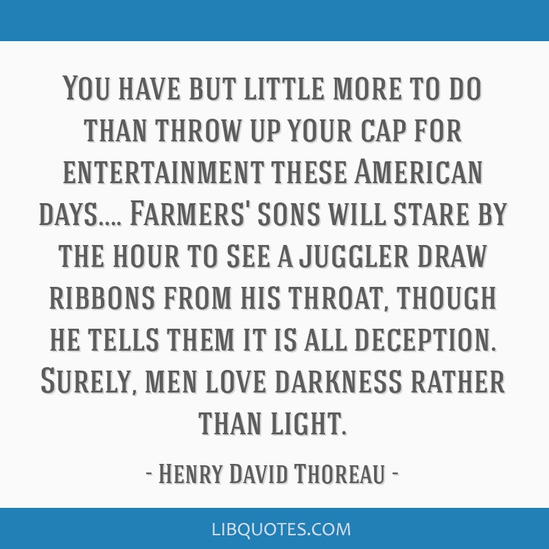 You have but little more to do than throw up your cap for entertainment these American days.... Farmers' sons will stare by the hour to see a juggler ...