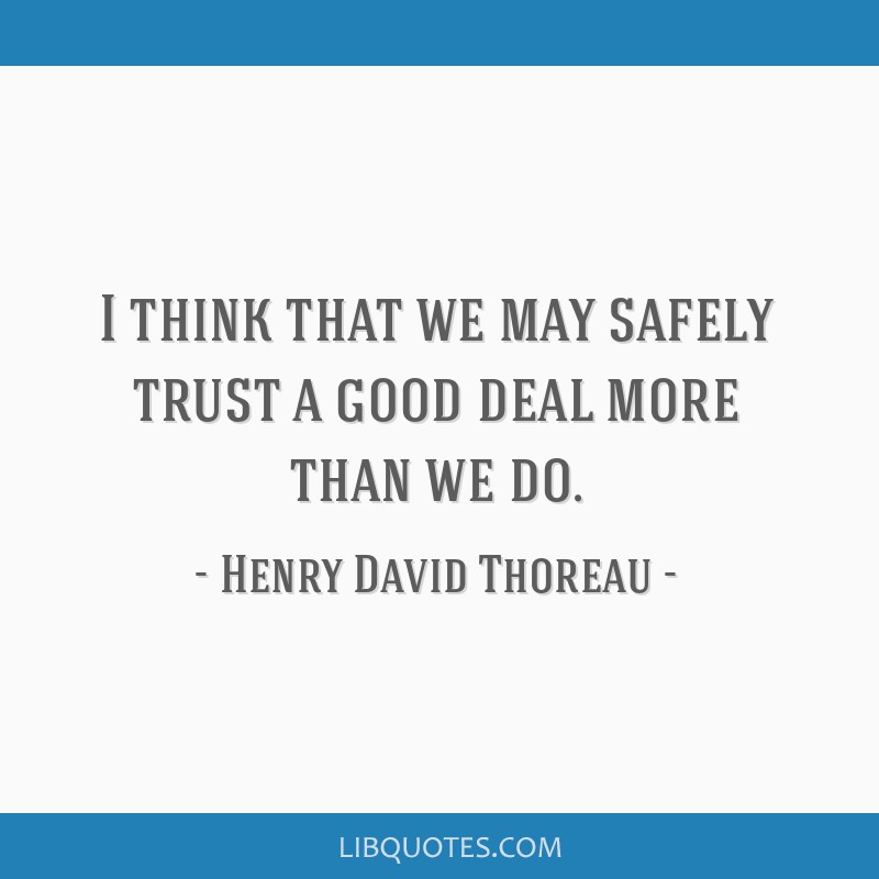 I think that we may safely trust a good deal more than we do.