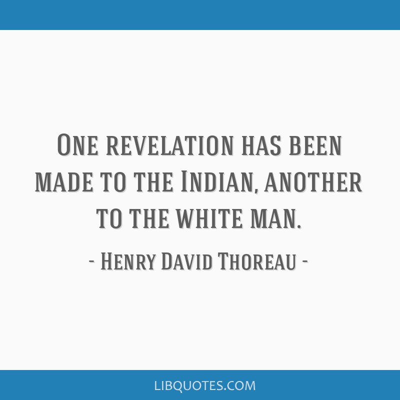 One revelation has been made to the Indian, another to the white man.