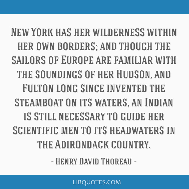 New York has her wilderness within her own borders; and though the sailors of Europe are familiar with the soundings of her Hudson, and Fulton long...