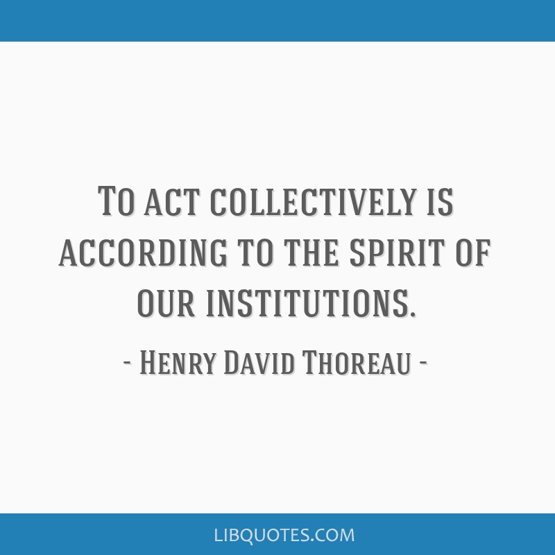 To act collectively is according to the spirit of our institutions.
