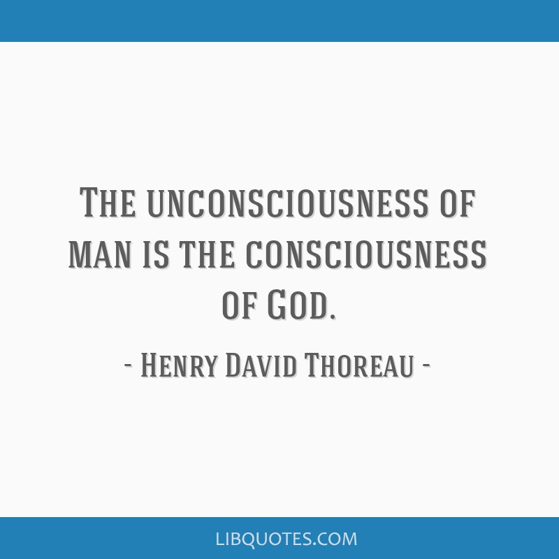 The unconsciousness of man is the consciousness of God.