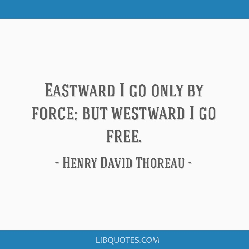 Eastward I go only by force; but westward I go free.