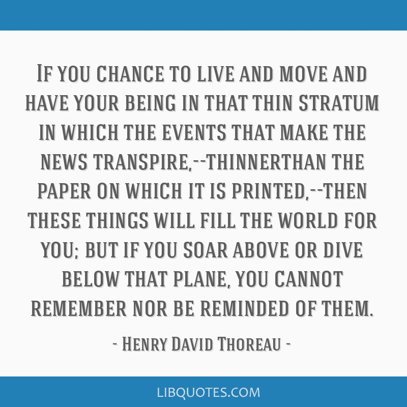 If you chance to live and move and have your being in that thin stratum in which the events that make the news transpire,--thinnerthan the paper on...