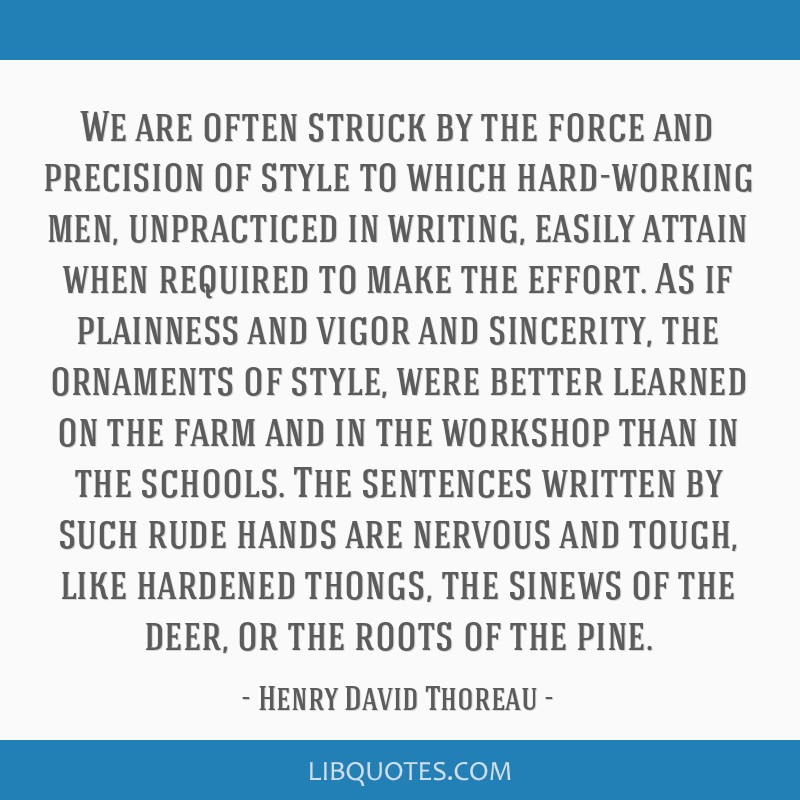 We are often struck by the force and precision of style to which hard-working men, unpracticed in writing, easily attain when required to make the...