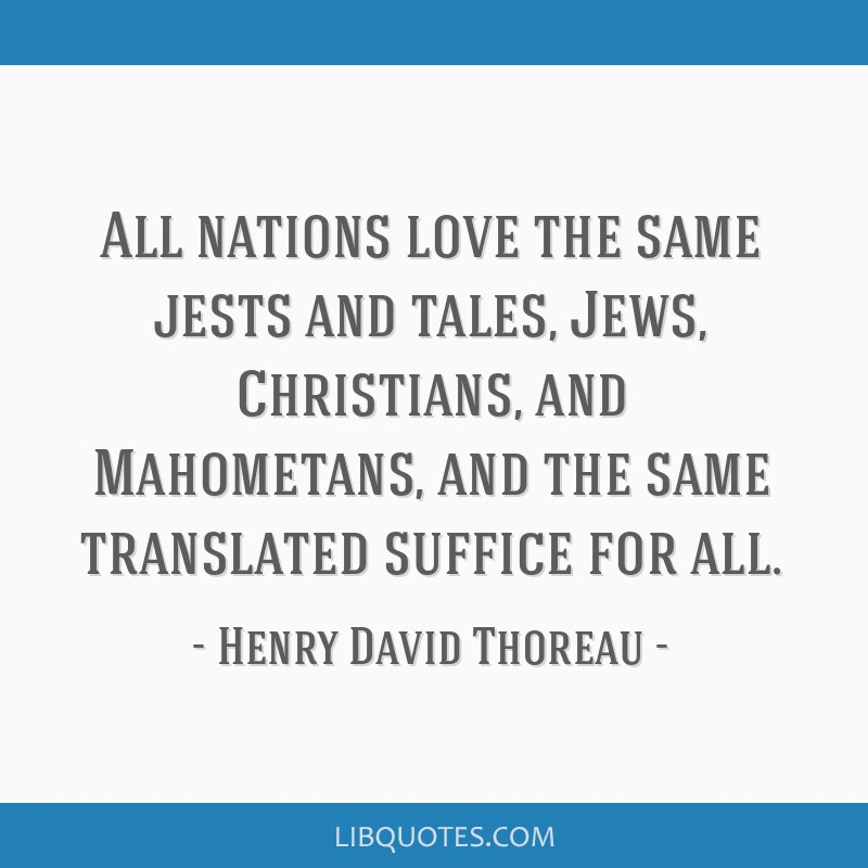 All nations love the same jests and tales, Jews, Christians, and Mahometans, and the same translated suffice for all.