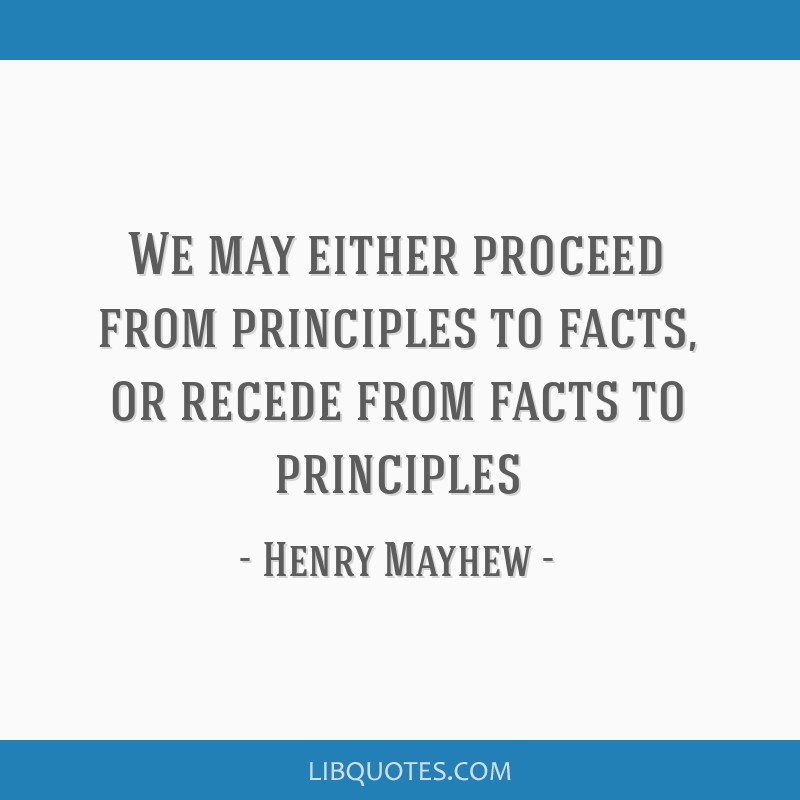 We may either proceed from principles to facts, or recede from facts to principles