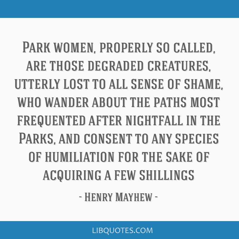 Park women, properly so called, are those degraded creatures, utterly lost to all sense of shame, who wander about the paths most frequented after...