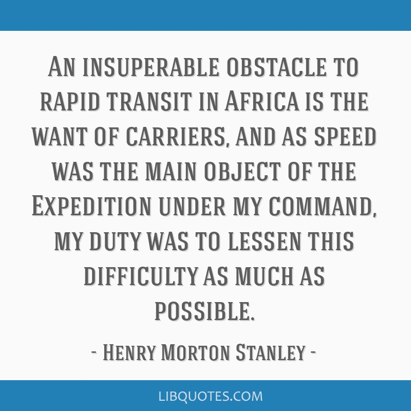 An insuperable obstacle to rapid transit in Africa is the want of carriers, and as speed was the main object of the Expedition under my command, my...