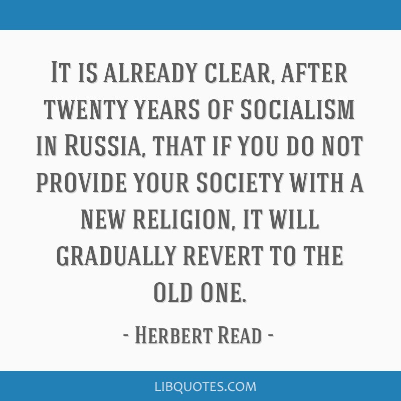 It is already clear, after twenty years of socialism in Russia, that if you do not provide your society with a new religion, it will gradually revert ...