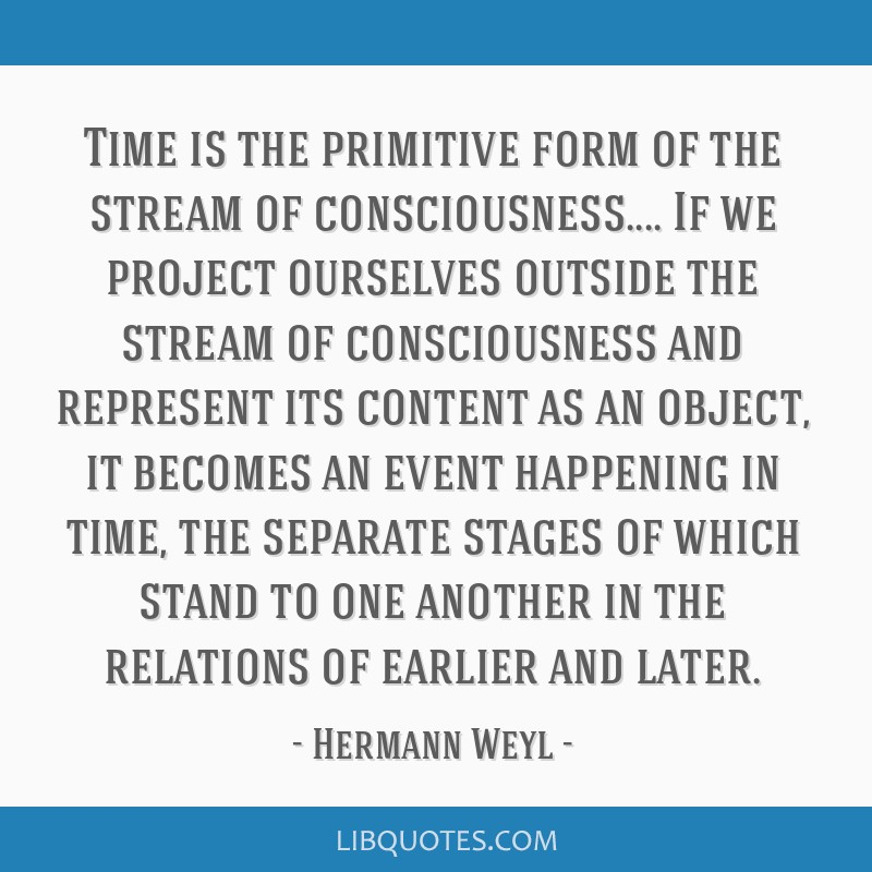 time is the primitive form of the stream of consciousness if