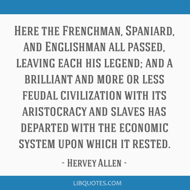 Here the Frenchman, Spaniard, and Englishman all passed, leaving each his legend; and a brilliant and more or less feudal civilization with its...