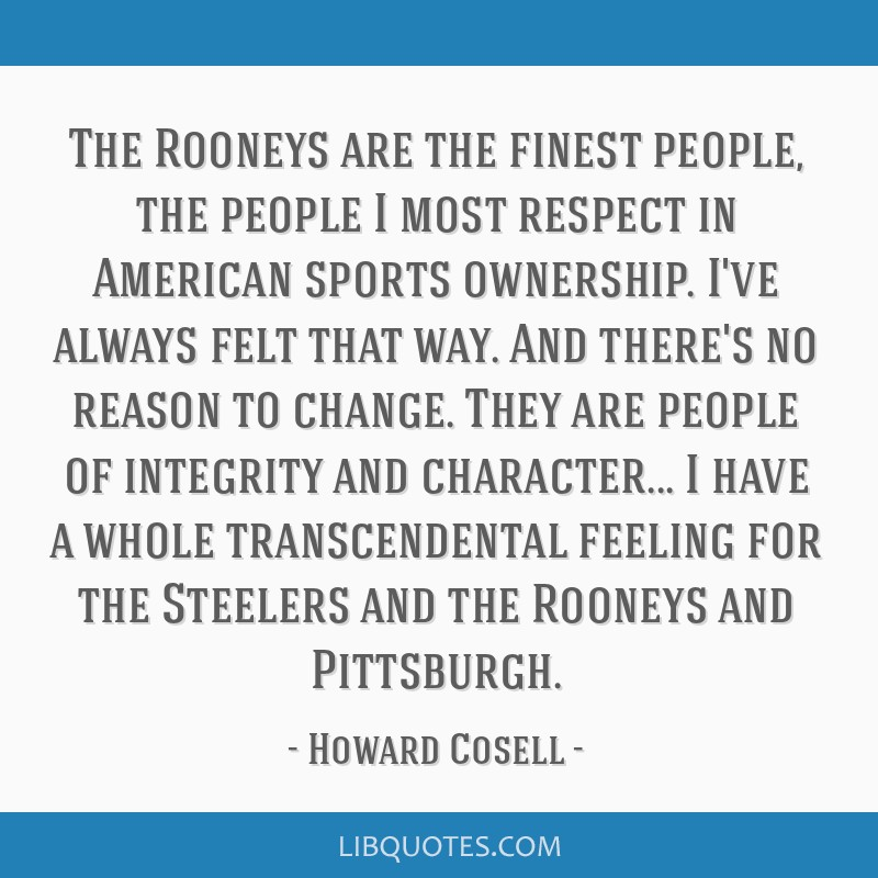 The Rooneys are the finest people, the people I most respect in American sports ownership. I've always felt that way. And there's no reason to...
