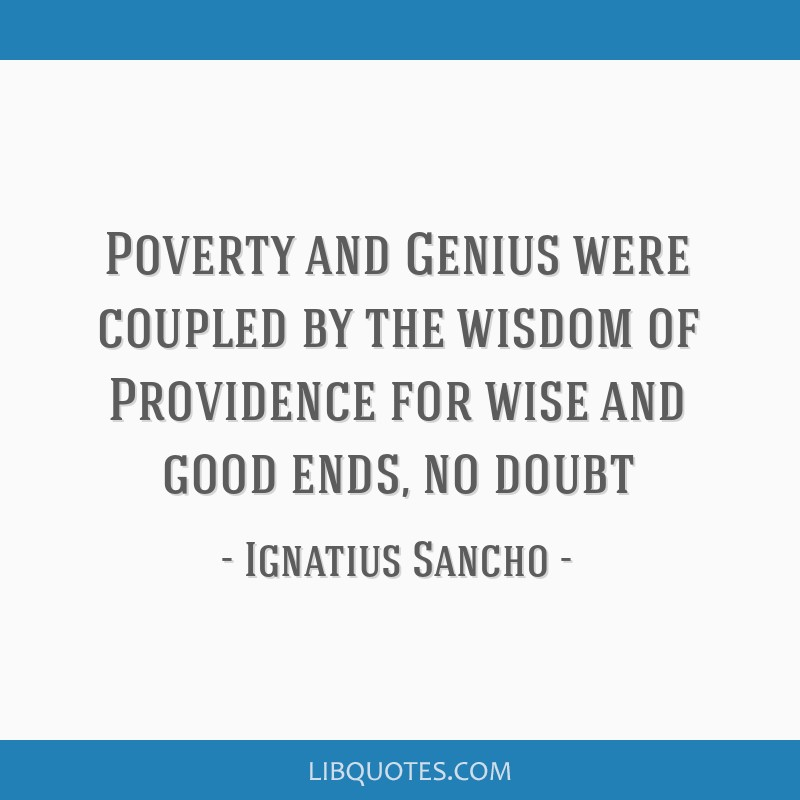 Poverty and Genius were coupled by the wisdom of Providence for wise and good ends, no doubt