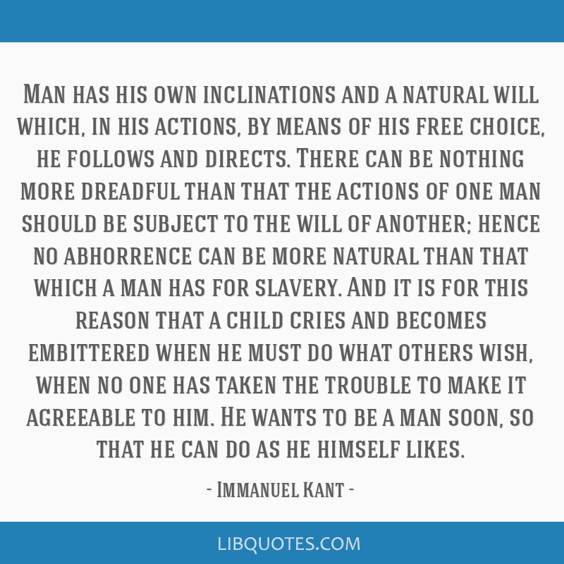 Man has his own inclinations and a natural will which, in his actions, by means of his free choice, he follows and directs. There can be nothing more ...