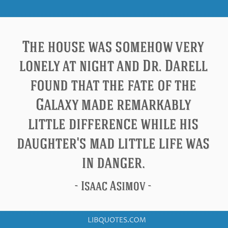 The house was somehow very lonely at night and Dr. Darell found that the fate of the Galaxy made remarkably little difference while his daughter's...