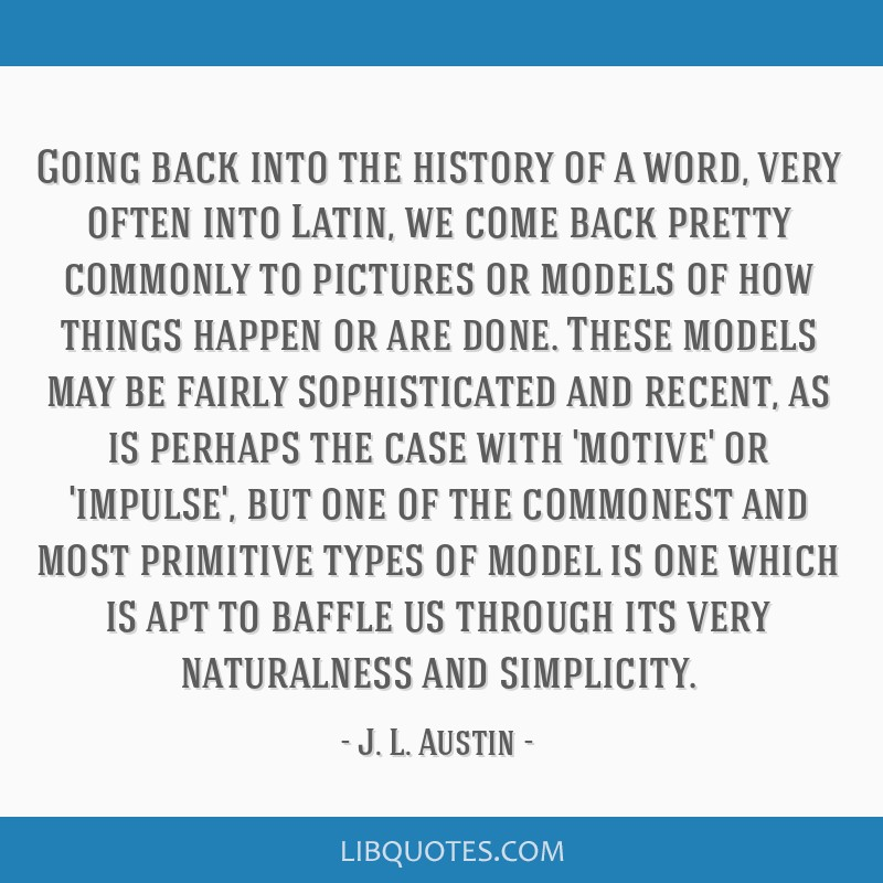 Going back into the history of a word, very often into Latin, we come back pretty commonly to pictures or models of how things happen or are done....
