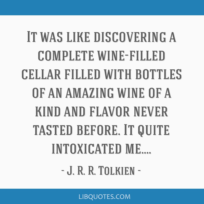It was like discovering a complete wine-filled cellar filled with bottles of an amazing wine of a kind and flavor never tasted before. It quite...