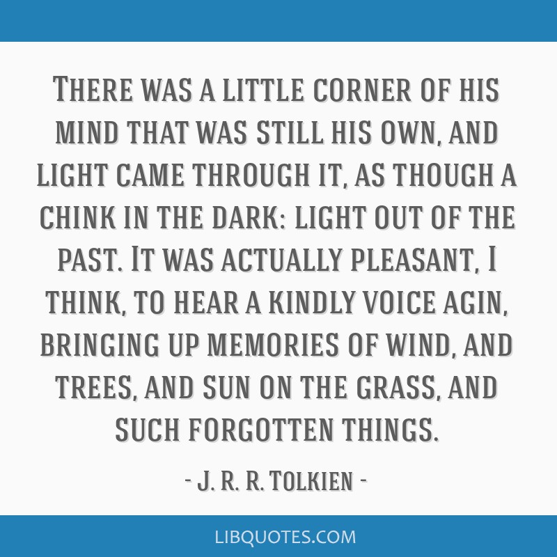 There was a little corner of his mind that was still his own, and light came through it, as though a chink in the dark: light out of the past. It was ...