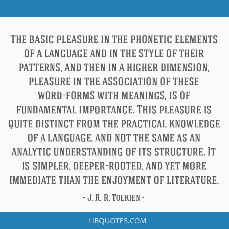 The basic pleasure in the phonetic elements of a language and in the style of their patterns, and then in a higher dimension, pleasure in the...