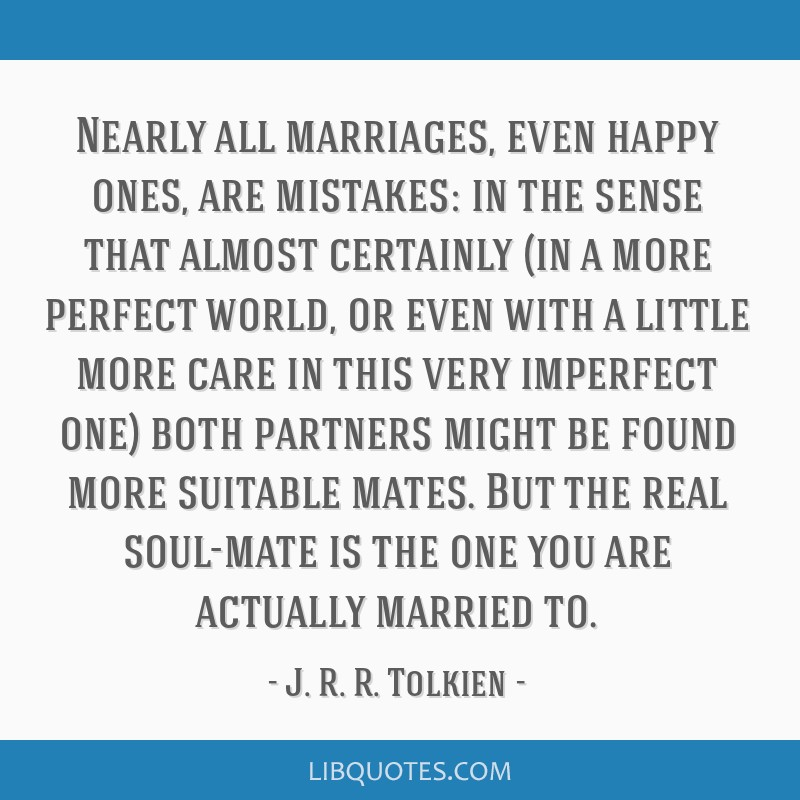 Nearly all marriages, even happy ones, are mistakes: in the sense that almost certainly (in a more perfect world, or even with a little more care in...