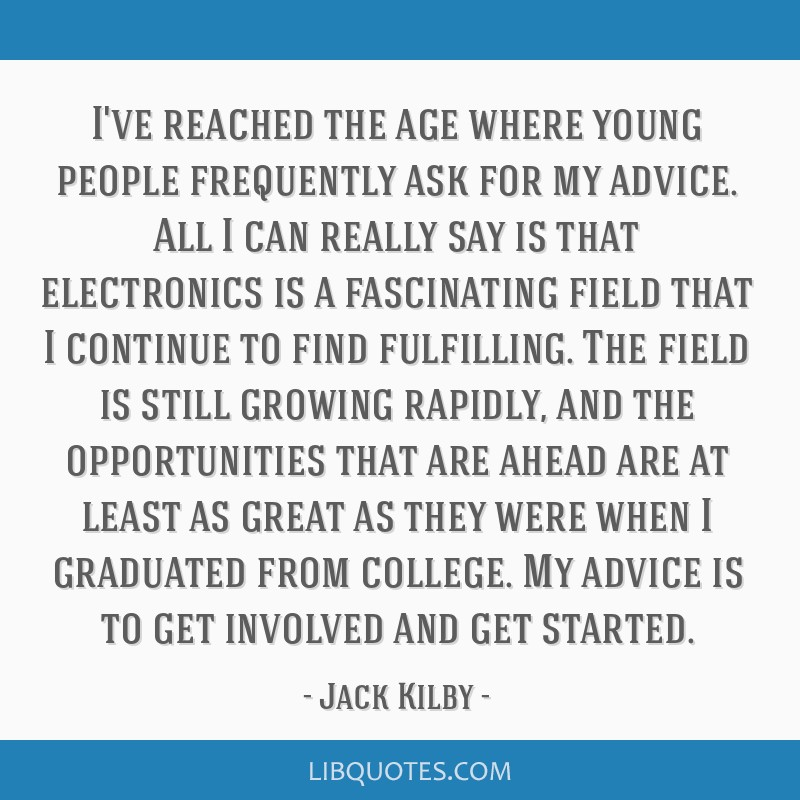 I've reached the age where young people frequently ask for my advice. All I can really say is that electronics is a fascinating field that I continue ...