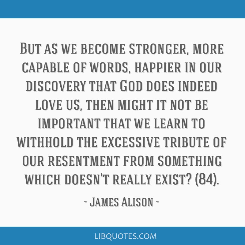 But as we become stronger, more capable of words, happier in our discovery that God does indeed love us, then might it not be important that we learn ...
