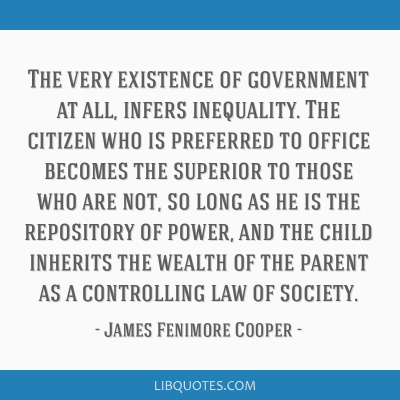 The very existence of government at all, infers inequality. The citizen who is preferred to office becomes the superior to those who are not, so long ...