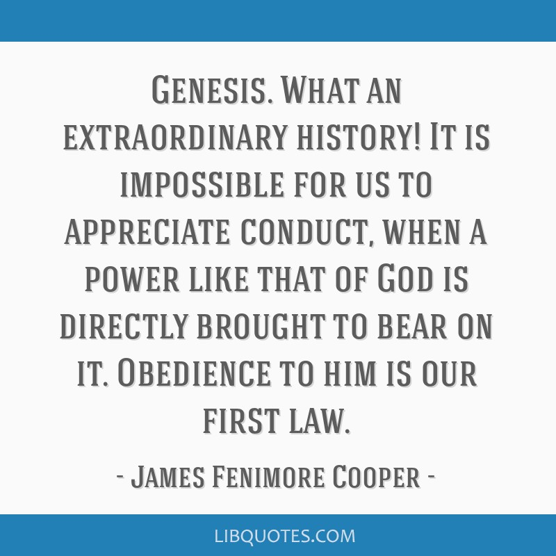 Genesis. What an extraordinary history! It is impossible for us to appreciate conduct, when a power like that of God is directly brought to bear on...