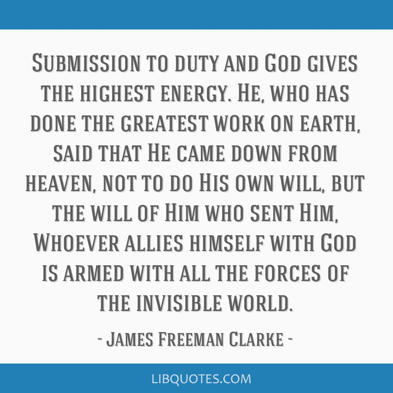 Submission to duty and God gives the highest energy. He, who has done the greatest work on earth, said that He came down from heaven, not to do His...