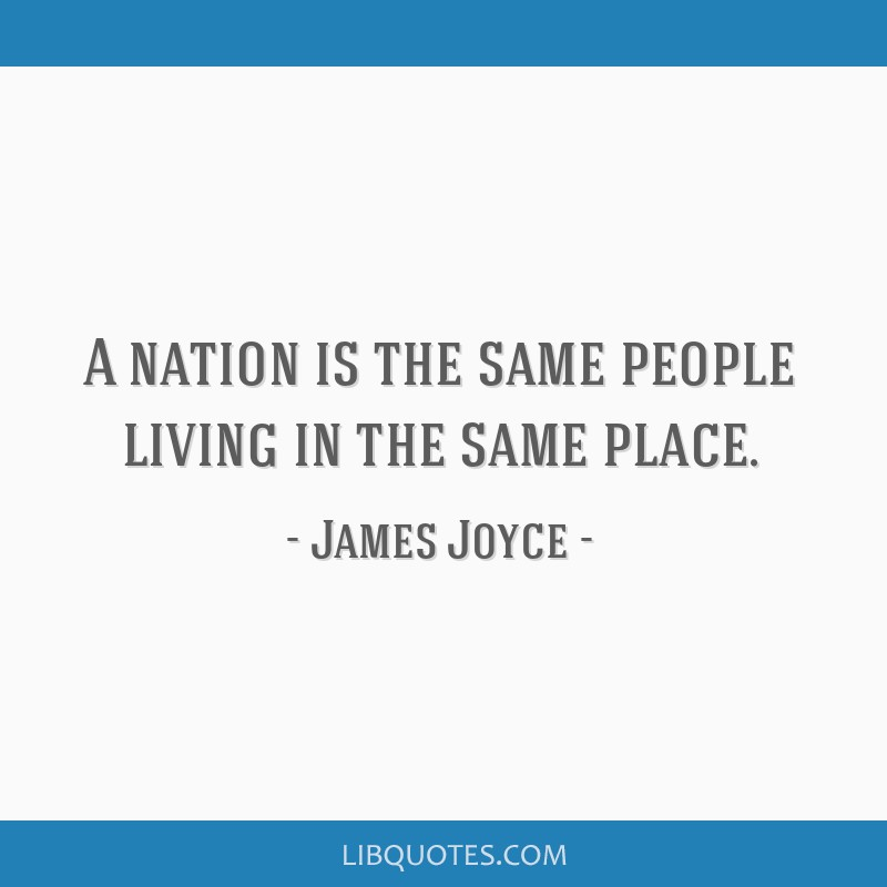 A nation is the same people living in the same place.