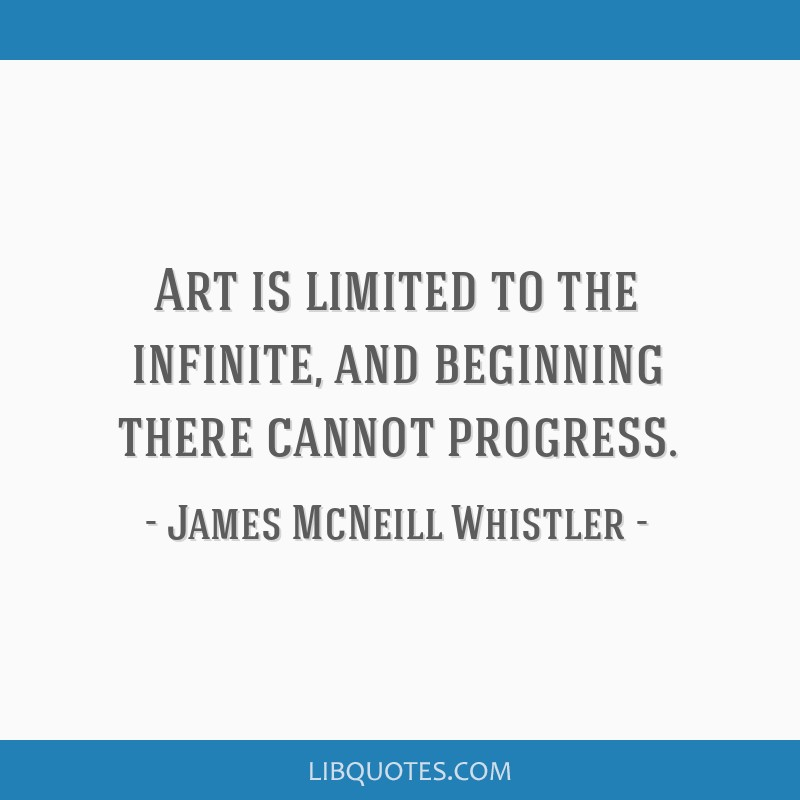 Art is limited to the infinite, and beginning there cannot progress.