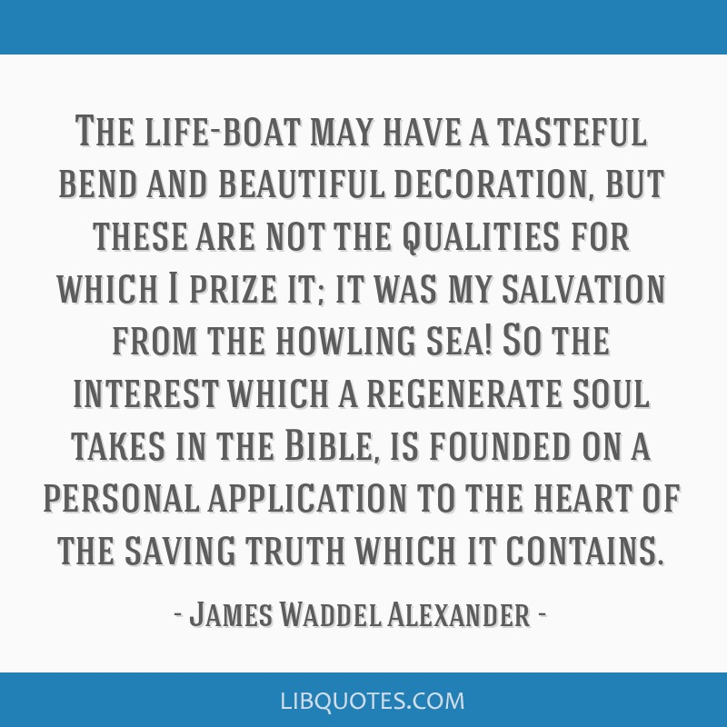The life-boat may have a tasteful bend and beautiful decoration, but these are not the qualities for which I prize it; it was my salvation from the...