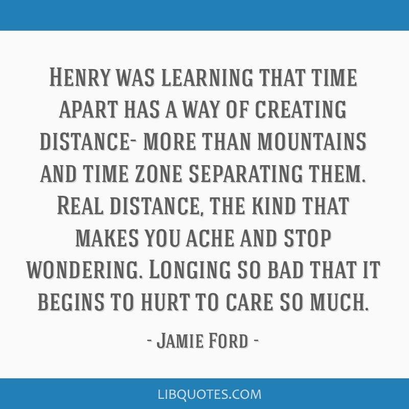 Henry was learning that time apart has a way of creating ...