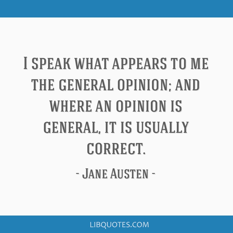 I speak what appears to me the general opinion; and where an opinion is general, it is usually correct.