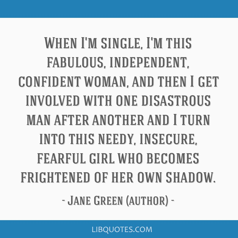 When I\'m single, I\'m this fabulous, independent, confident ...