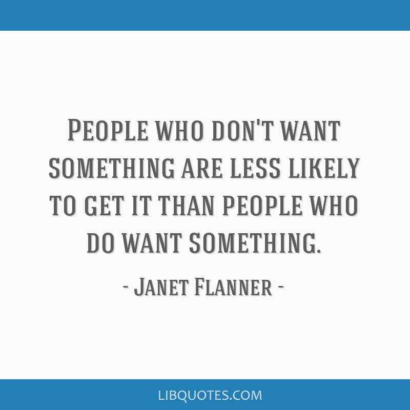 People who don't want something are less likely to get it than people who do want something.
