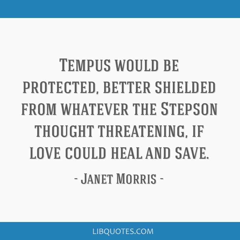 Tempus would be protected, better shielded from whatever the Stepson thought threatening, if love could heal and save.