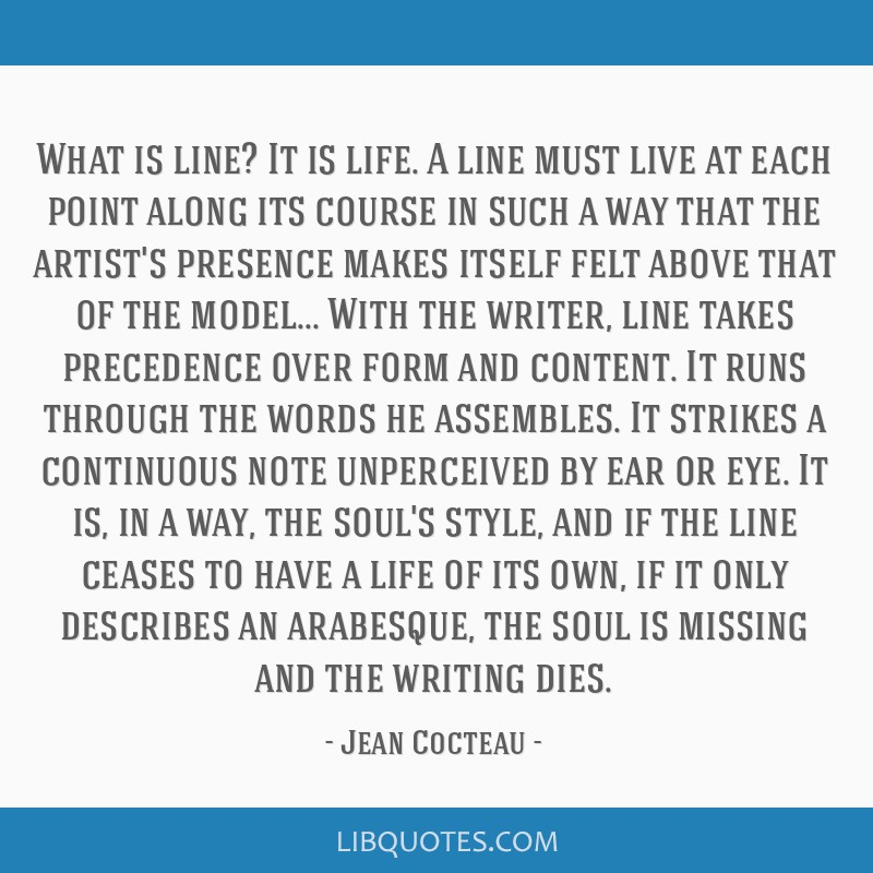 What is line? It is life. A line must live at each point along its course in such a way that the artist's presence makes itself felt above that of...