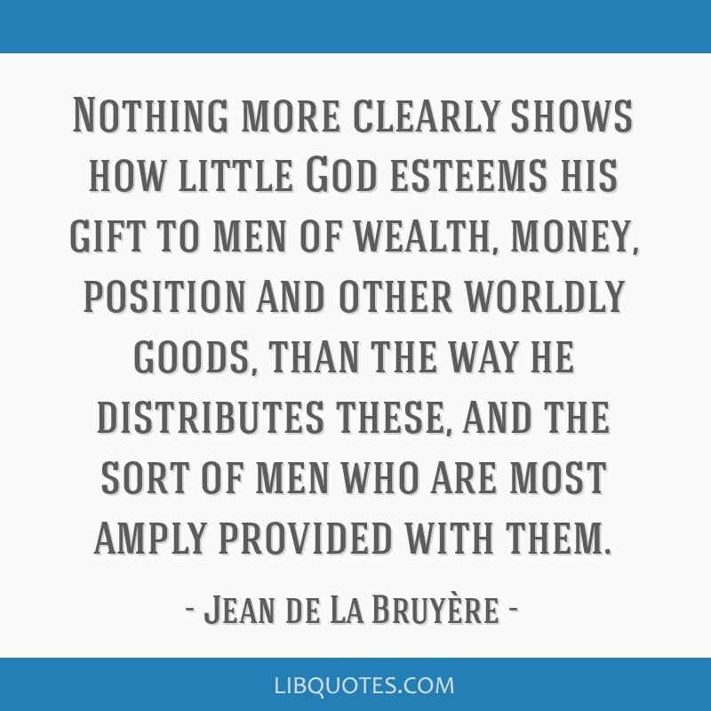 Nothing more clearly shows how little God esteems his gift to men of wealth, money, position and other worldly goods, than the way he distributes...
